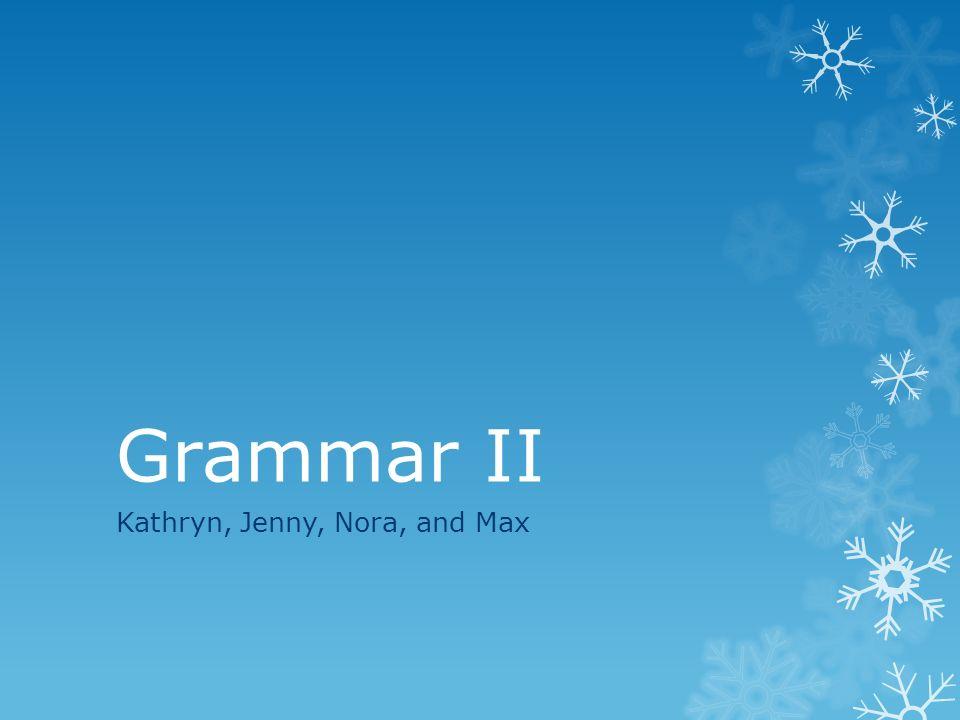 Grammar II Kathryn, Jenny, Nora, and Max