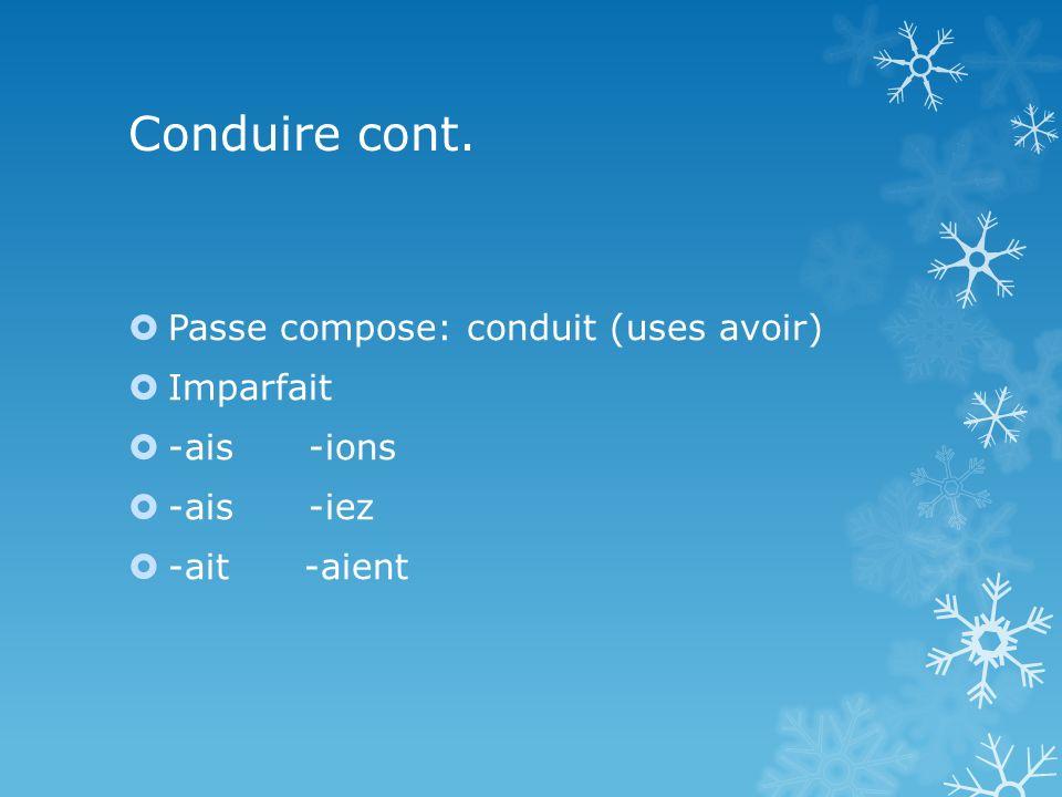 Conduire cont. Passe compose: conduit (uses avoir) Imparfait -ais -ions -ais -iez -ait -aient