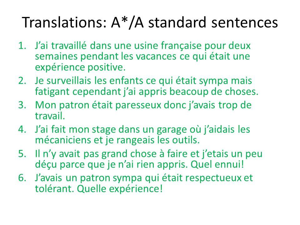 Translations: A*/A standard sentences 1.Jai travaillé dans une usine française pour deux semaines pendant les vacances ce qui était une expérience positive.