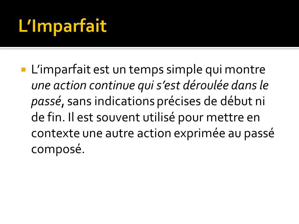 Limparfait est un temps simple qui montre une action continue qui sest déroulée dans le passé, sans indications précises de début ni de fin. Il est so