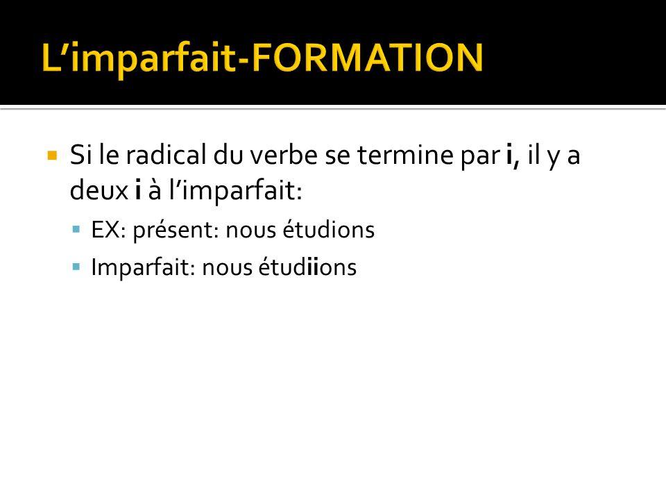 Si le radical du verbe se termine par i, il y a deux i à limparfait: EX: présent: nous étudions Imparfait: nous étudiions