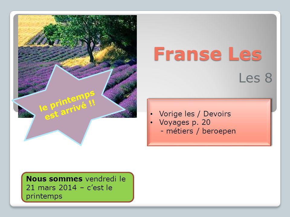 Franse Les Les 8 Vorige les / Devoirs Voyages p. 20 - métiers / beroepen Vorige les / Devoirs Voyages p. 20 - métiers / beroepen Nous sommes vendredi