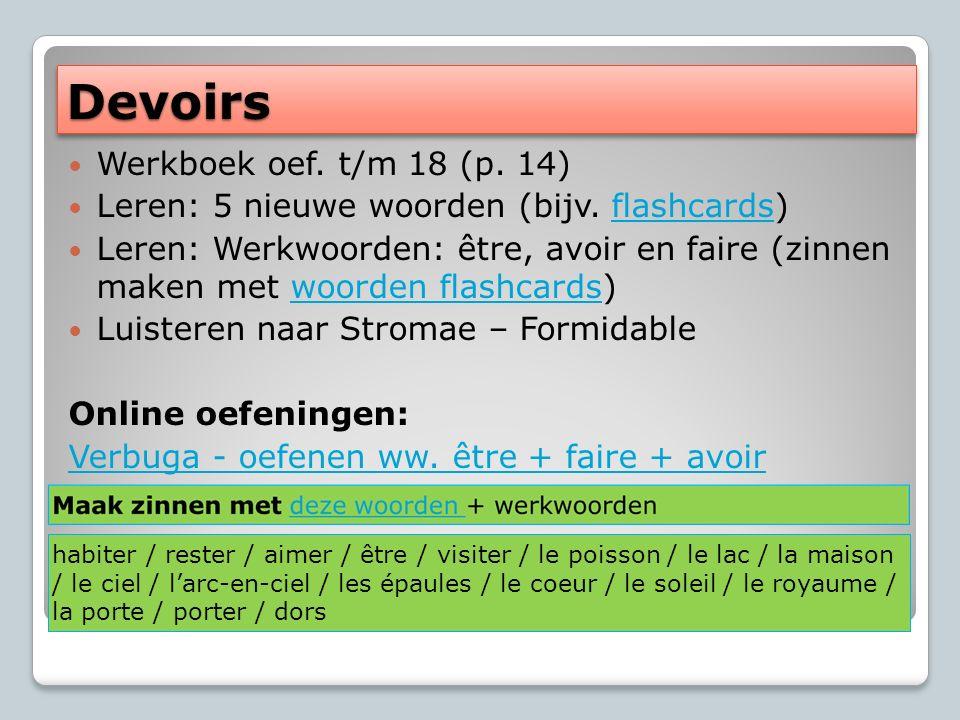 DevoirsDevoirs Werkboek oef. t/m 18 (p. 14) Leren: 5 nieuwe woorden (bijv.