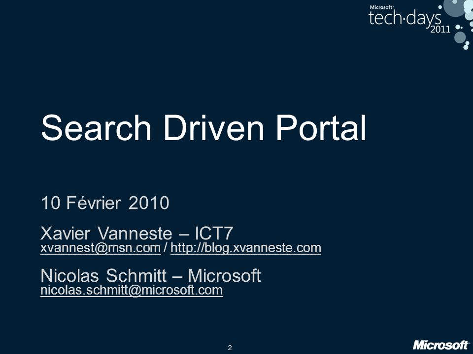 2 Search Driven Portal 10 Février 2010 Xavier Vanneste – ICT7 xvannest@msn.com / http://blog.xvanneste.com Nicolas Schmitt – Microsoft nicolas.schmitt@microsoft.com
