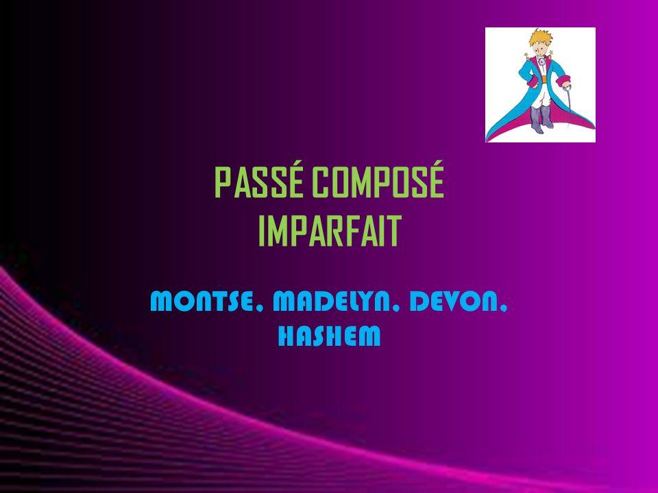 PASSÉ COMPOSÉ IMPARFAIT MONTSE, MADELYN, DEVON, HASHEM