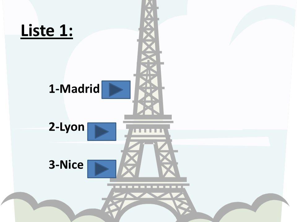 Liste 1: 1-Madrid 2-Lyon 3-Nice
