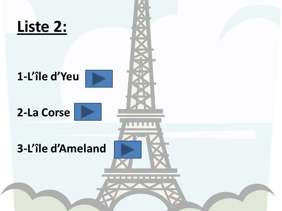 Liste 2: 1-Lîle dYeu 2-La Corse 3-Lîle dAmeland