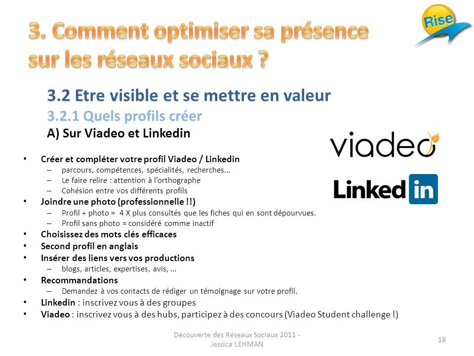3.2 Etre visible et se mettre en valeur 3.2.1 Quels profils créer A) Sur Viadeo et Linkedin Créer et compléter votre profil Viadeo / Linkedin – parcours, compétences, spécialités, recherches...
