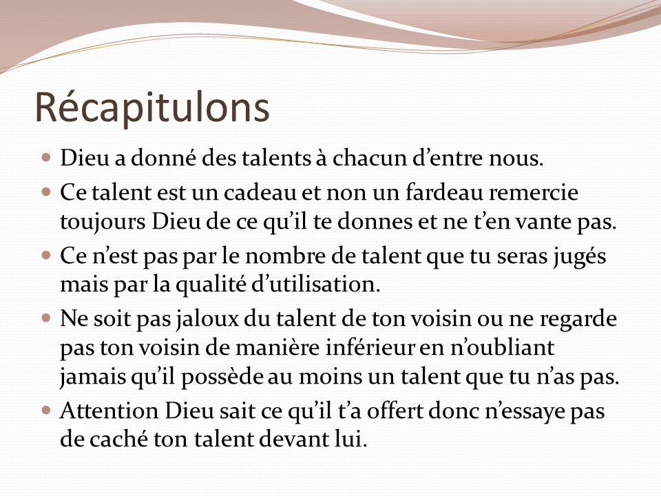 Récapitulons Dieu a donné des talents à chacun dentre nous.