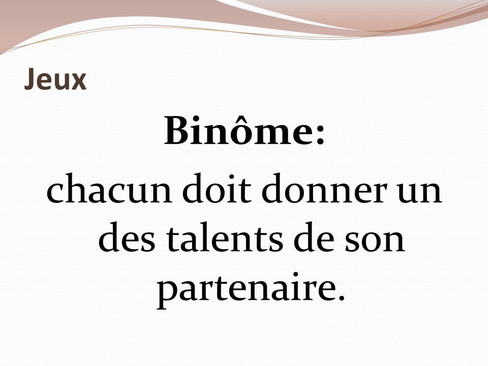 Jeux Binôme: chacun doit donner un des talents de son partenaire.