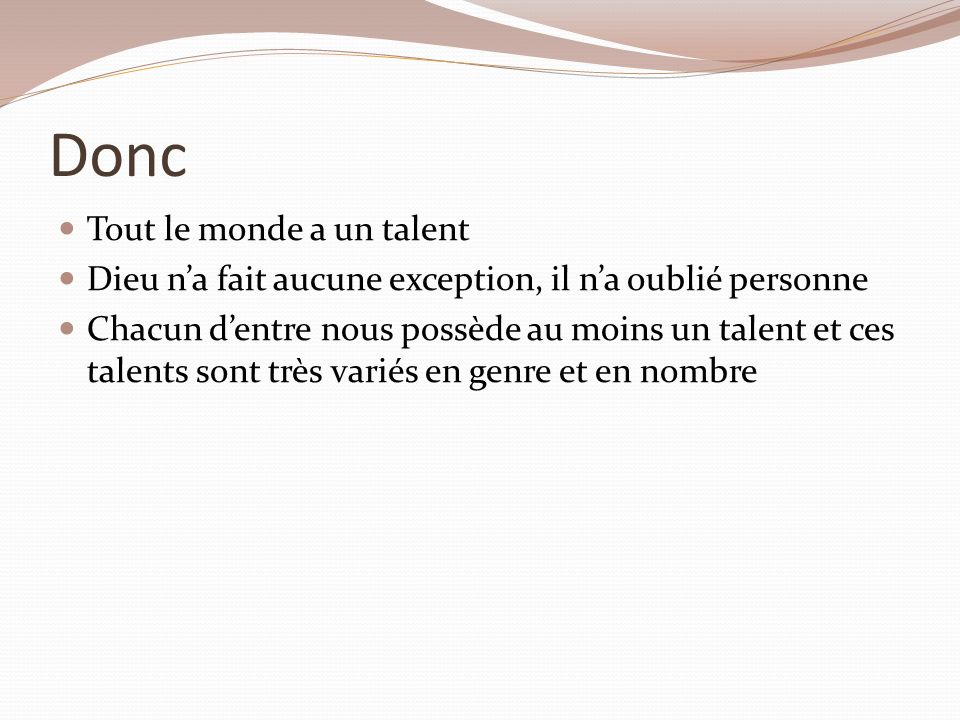 Jeux (suite) Binôme: chacun doit donner un des talents de son partenaire.