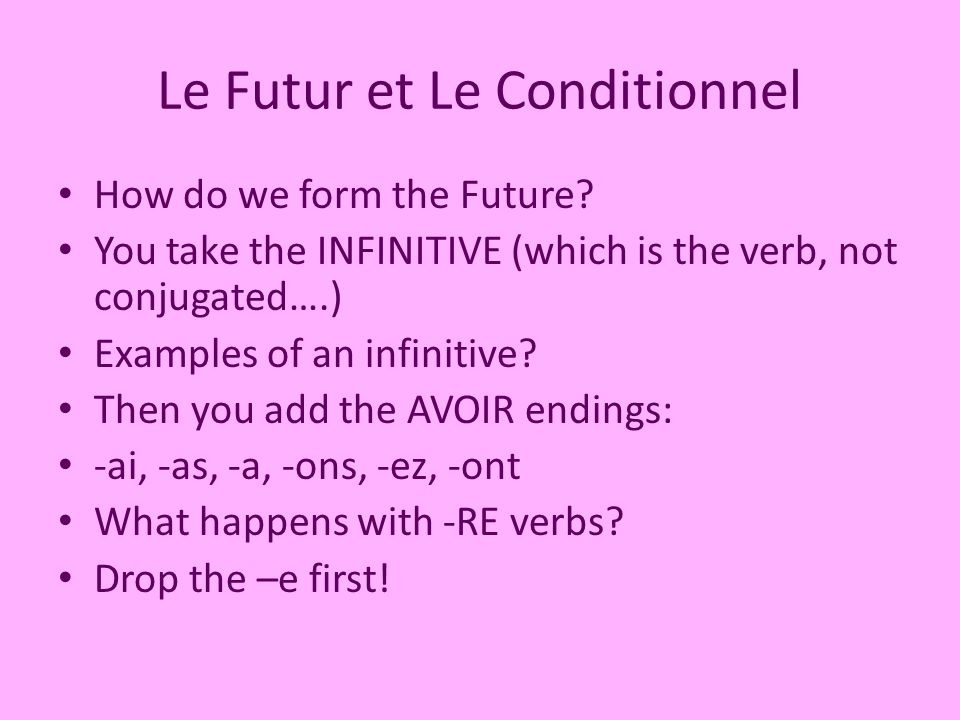 Le Futur et Le Conditionnel How do we form the Future.