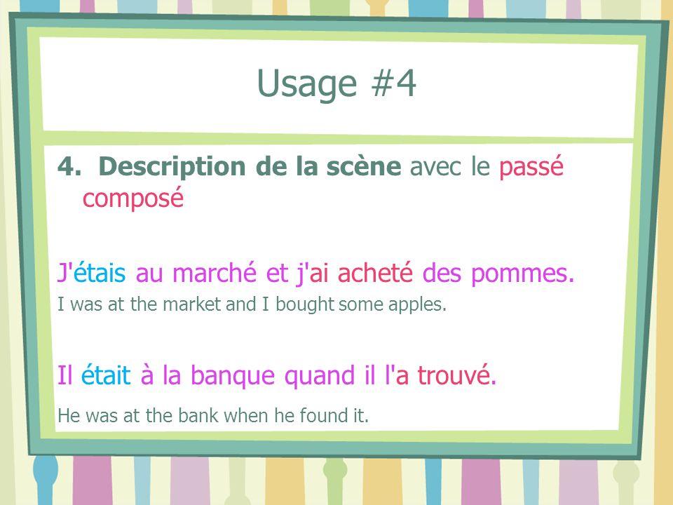 Usage #4 4. Description de la scène avec le passé composé J'étais au marché et j'ai acheté des pommes. I was at the market and I bought some apples. I