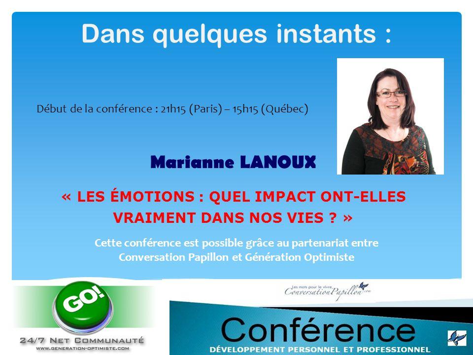 Dans quelques instants : Marianne LANOUX « LES ÉMOTIONS : QUEL IMPACT ONT-ELLES VRAIMENT DANS NOS VIES ? » Cette conférence est possible grâce au part