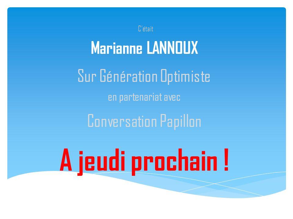 Cétait Marianne LANNOUX Sur Génération Optimiste en partenariat avec Conversation Papillon A jeudi prochain !