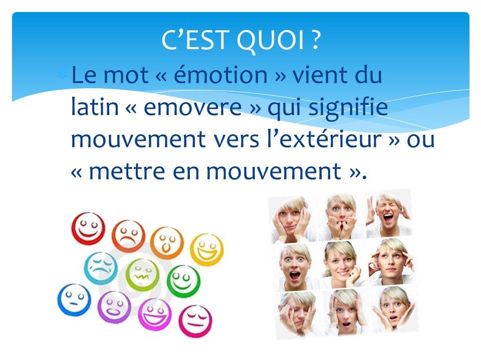 Le mot « émotion » vient du latin « emovere » qui signifie mouvement vers lextérieur » ou « mettre en mouvement ». CEST QUOI ?