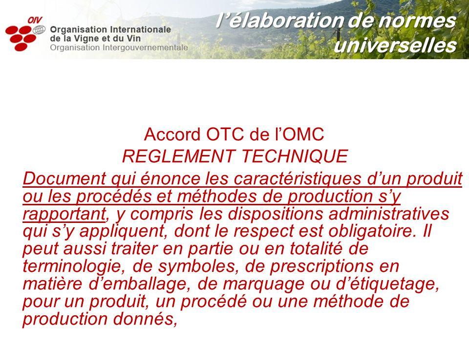 Accord OTC de lOMC REGLEMENT TECHNIQUE Document qui énonce les caractéristiques dun produit ou les procédés et méthodes de production sy rapportant, y