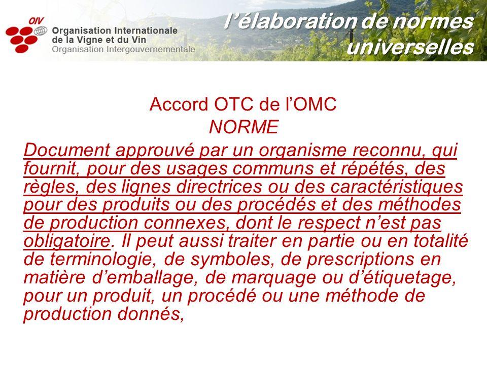 Accord OTC de lOMC NORME Document approuvé par un organisme reconnu, qui fournit, pour des usages communs et répétés, des règles, des lignes directric