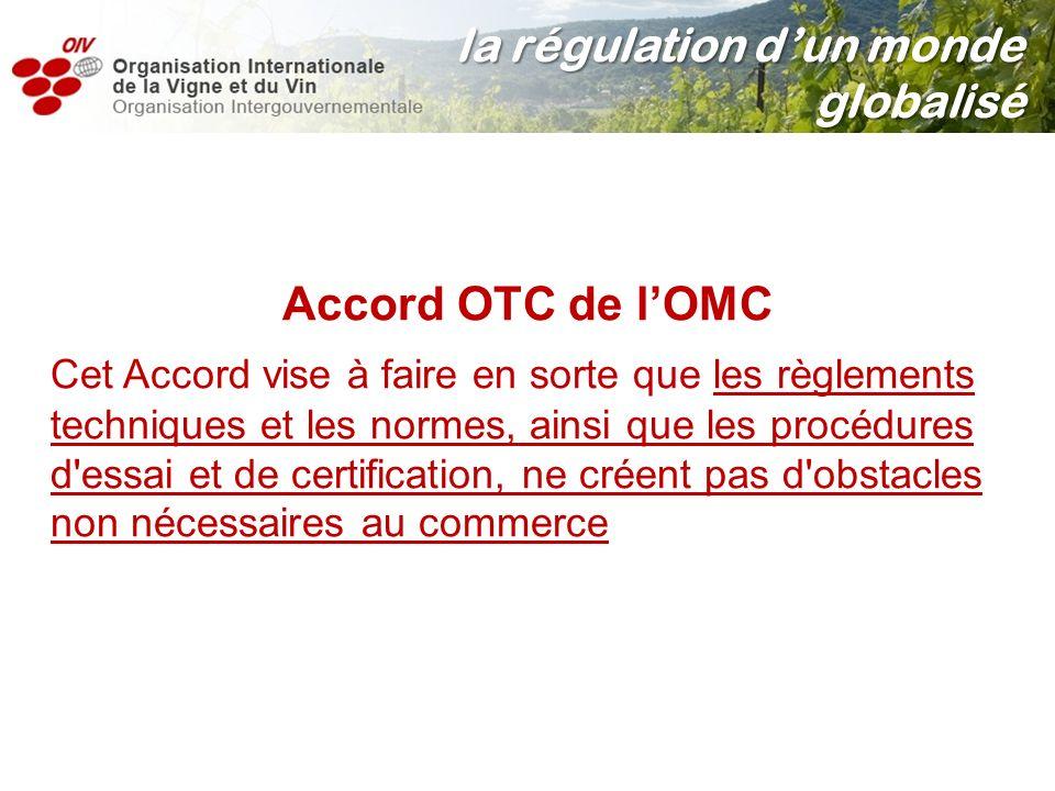 Accord OTC de lOMC Cet Accord vise à faire en sorte que les règlements techniques et les normes, ainsi que les procédures d'essai et de certification,