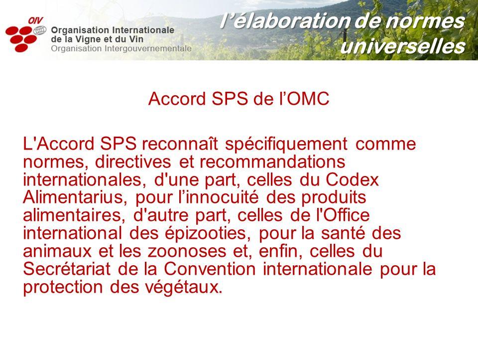 Accord SPS de lOMC L'Accord SPS reconnaît spécifiquement comme normes, directives et recommandations internationales, d'une part, celles du Codex Alim