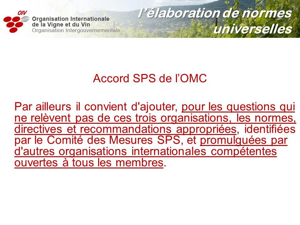 Accord SPS de lOMC Par ailleurs il convient d'ajouter, pour les questions qui ne relèvent pas de ces trois organisations, les normes, directives et re