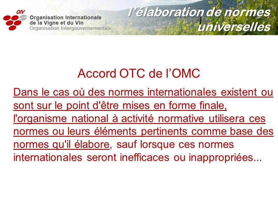 Accord OTC de lOMC Dans le cas où des normes internationales existent ou sont sur le point d'être mises en forme finale, l'organisme national à activi