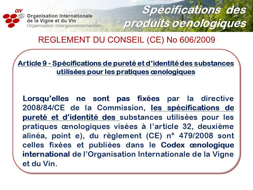 Article 9 - Spécifications de pureté et didentité des substances utilisées pour les pratiques œnologiques Lorsquelles ne sont pas fixées par la direct