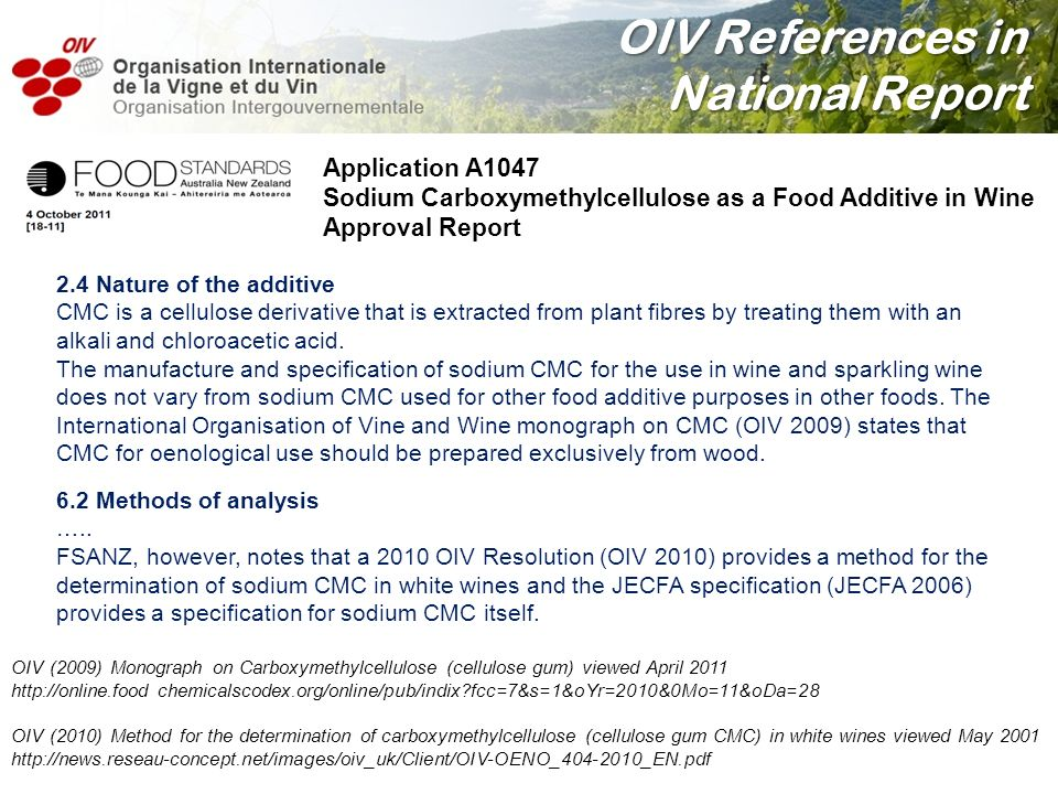 OIV References in National Report 2.4 Nature of the additive CMC is a cellulose derivative that is extracted from plant fibres by treating them with a