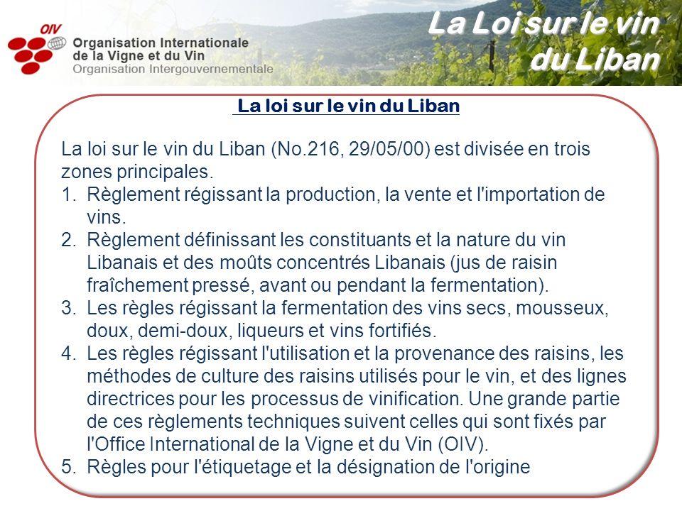 La loi sur le vin du Liban La loi sur le vin du Liban (No.216, 29/05/00) est divisée en trois zones principales. 1.Règlement régissant la production,