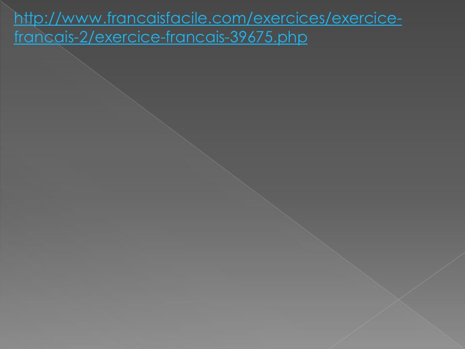 http://www.francaisfacile.com/exercices/exercice- francais-2/exercice-francais-39675.php