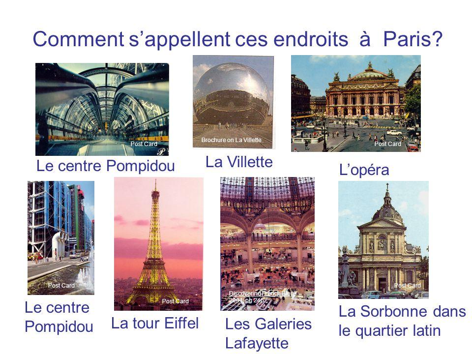 Comment sappellent ces endroits à Paris? Le centre Pompidou La Villette Lopéra Le centre Pompidou La tour Eiffel Les Galeries Lafayette La Sorbonne da