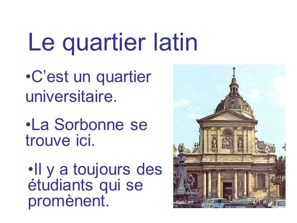 Le quartier latin Cest un quartier universitaire. La Sorbonne se trouve ici. Il y a toujours des étudiants qui se promènent. Post Card