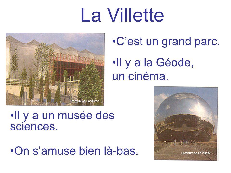La Villette Il y a un musée des sciences. On samuse bien là-bas. Il y a la Géode, un cinéma. Cest un grand parc. Brochure on La Villette