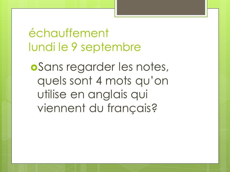 échauffement lundi le 9 septembre Sans regarder les notes, quels sont 4 mots quon utilise en anglais qui viennent du français?
