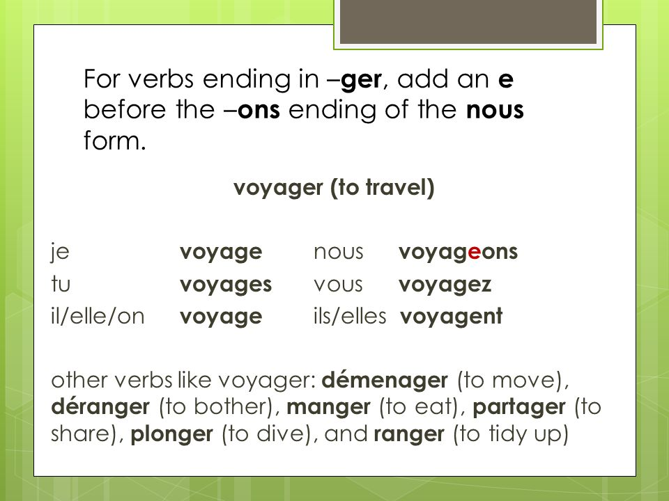 For verbs ending in – ger, add an e before the – ons ending of the nous form.