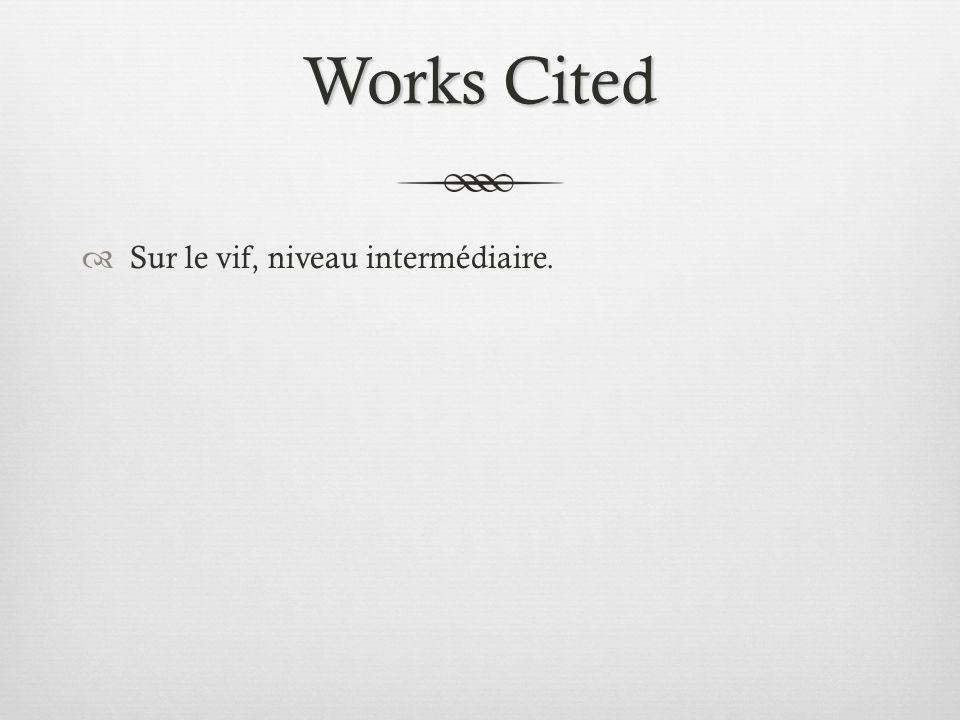 Works Cited Sur le vif, niveau intermédiaire.