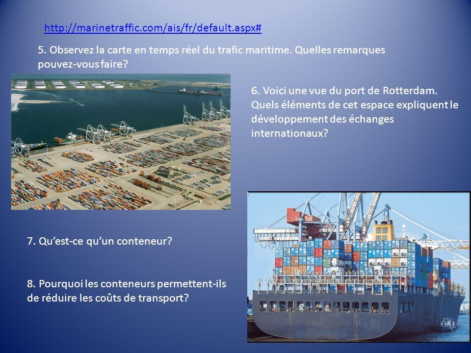 http://marinetraffic.com/ais/fr/default.aspx# 5. Observez la carte en temps réel du trafic maritime. Quelles remarques pouvez-vous faire? 6. Voici une
