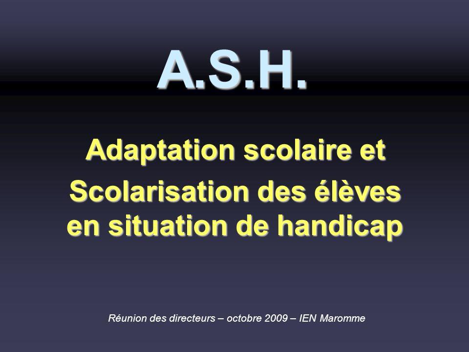 A.S.H. Adaptation scolaire et Scolarisation des élèves en situation de handicap Réunion des directeurs – octobre 2009 – IEN Maromme