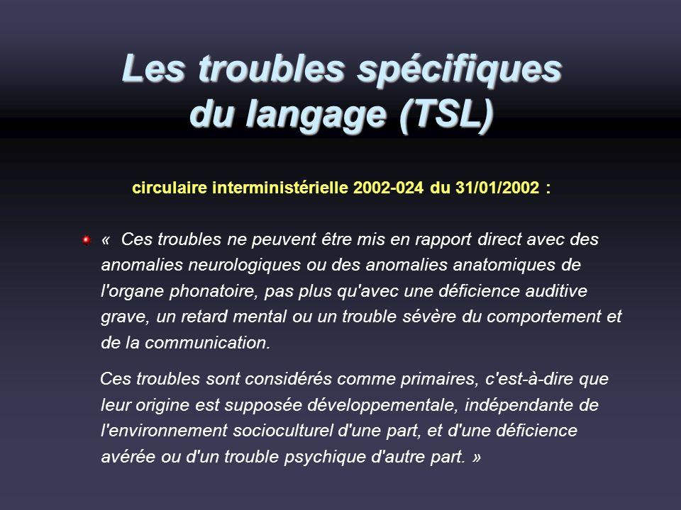 Les troubles spécifiques du langage (TSL) circulaire interministérielle 2002-024 du 31/01/2002 : « Ces troubles ne peuvent être mis en rapport direct