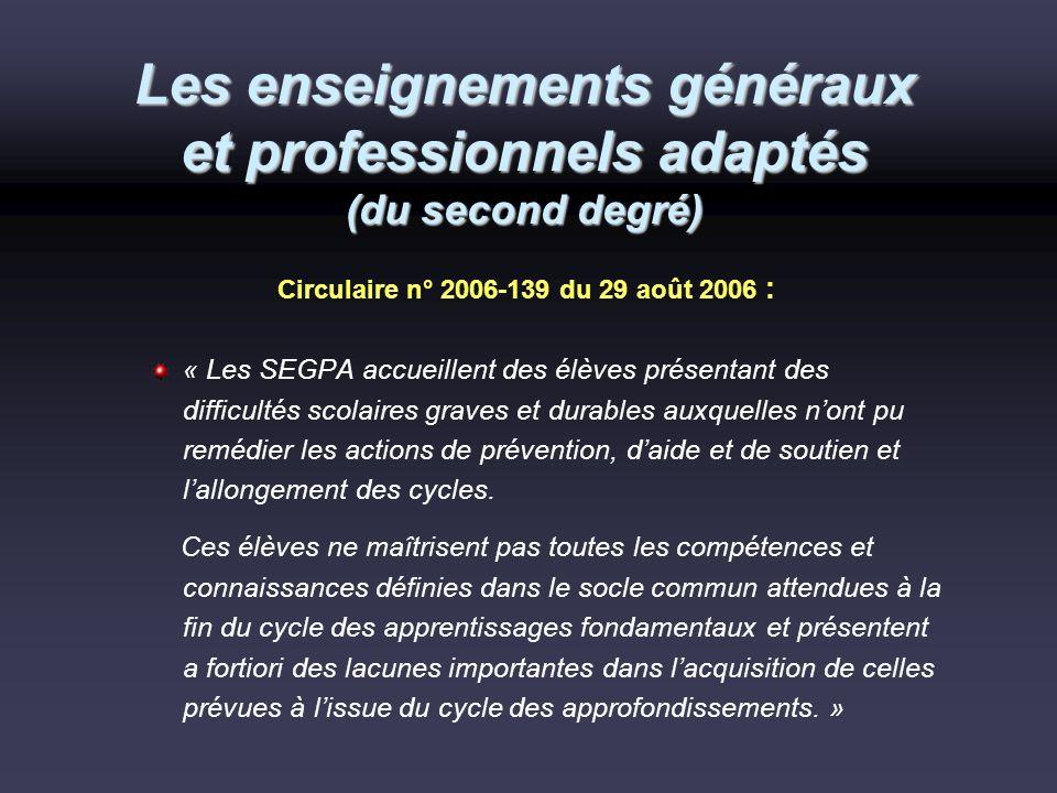 Les enseignements généraux et professionnels adaptés (du second degré) Circulaire n° 2006-139 du 29 août 2006 : « Les SEGPA accueillent des élèves pré