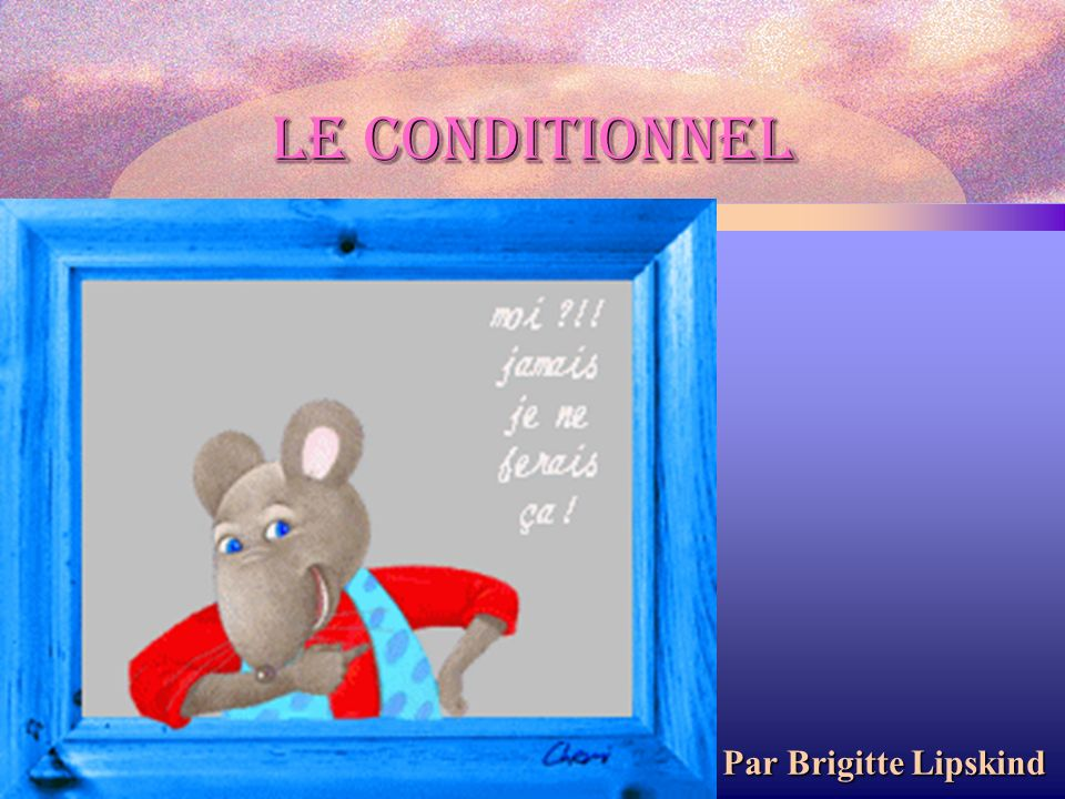 Le conditionnel Par Brigitte Lipskind