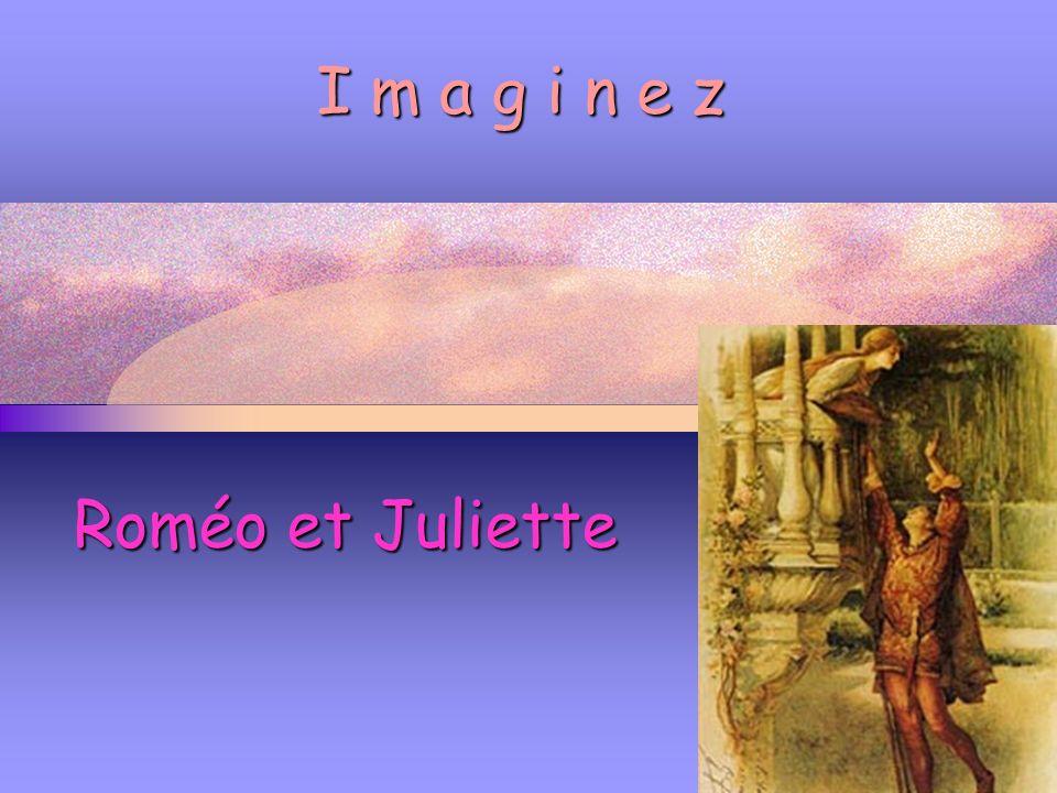 I m a g i n e z Roméo et Juliette