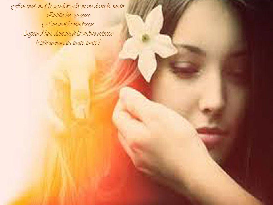 Fais-moi la tendresse Lamour sans chagrin Des mots sans promesses Fais-moi la tendresse Toi qui te souviens de toutes mes faiblesses