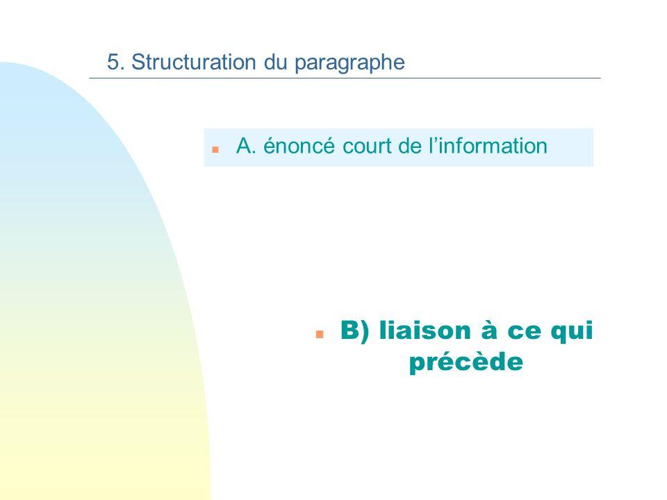 Rappel : Une information comporte deux éléments nécessaires : 5. Structuration du paragraphe Un rhème La langue française Un thème Ce dont on parle Ce