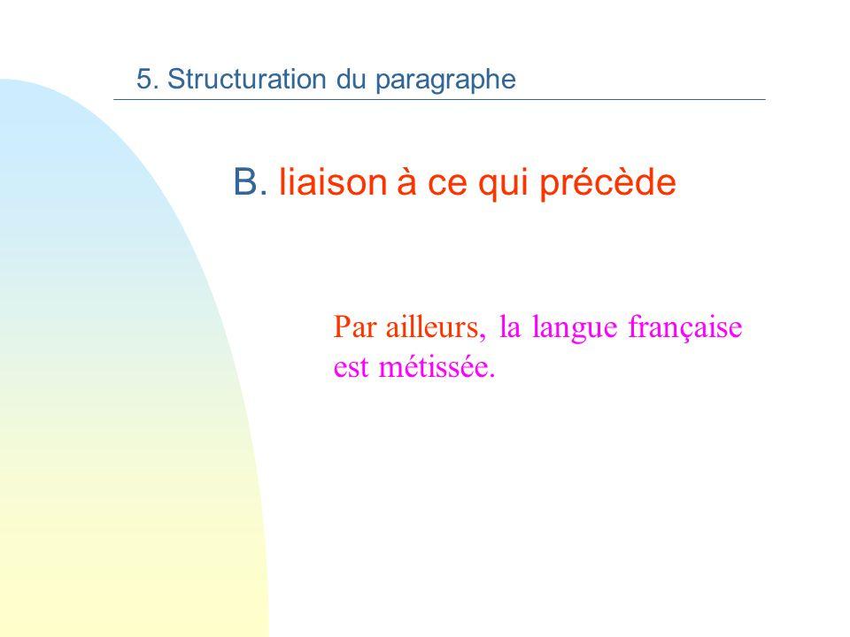 n A. énoncé court de linformation 5. Structuration du paragraphe n B) liaison à ce qui précède