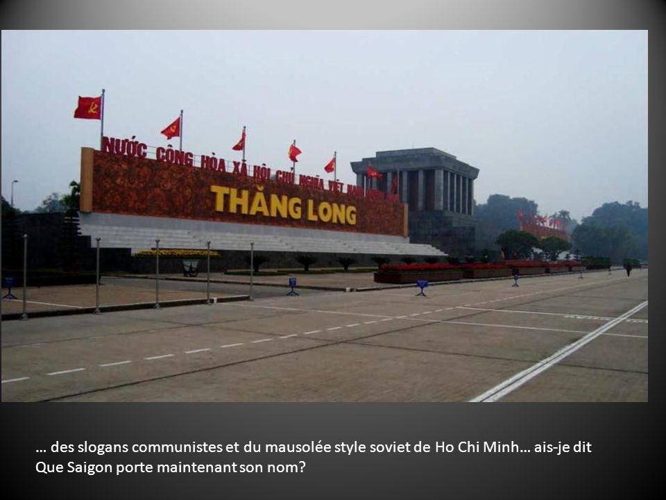 Le Vietnam, cest la vision presque anachronique de la faucille et du marteau…