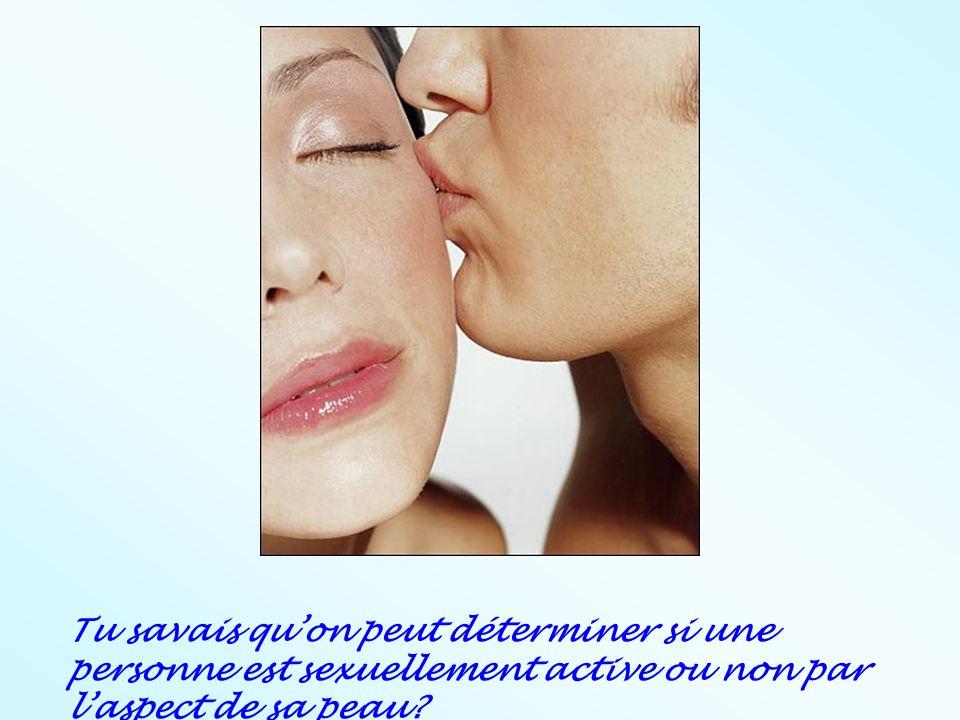 Tu savais quon peut déterminer si une personne est sexuellement active ou non par laspect de sa peau?