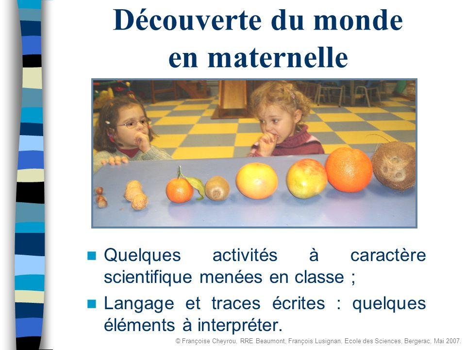 Découverte du monde en maternelle Quelques activités à caractère scientifique menées en classe ; Langage et traces écrites : quelques éléments à interpréter.