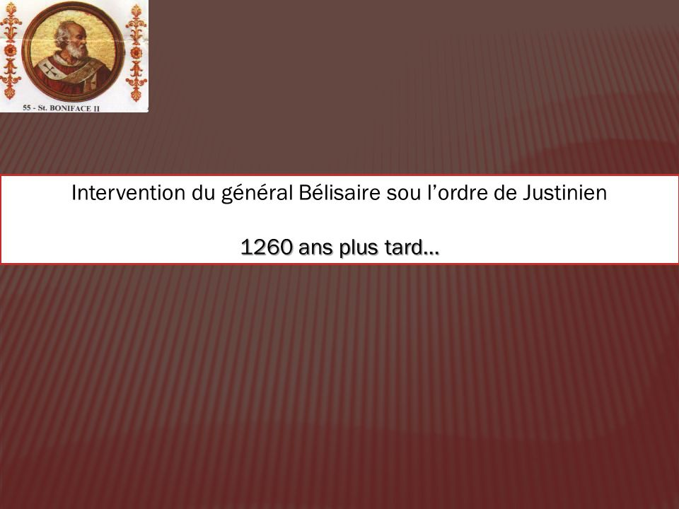Intervention du général Bélisaire sou lordre de Justinien 1260 ans plus tard…
