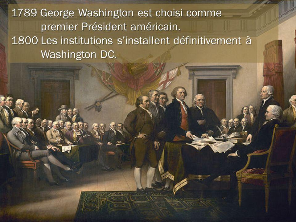 1789 George Washington est choisi comme premier Président américain. 1800Les institutions sinstallent définitivement à Washington DC.